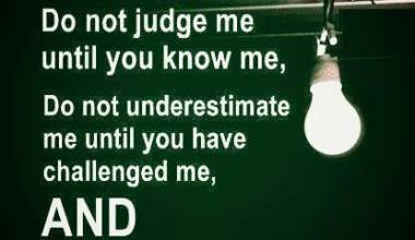 Do Not Judge Me Until You Know Me
