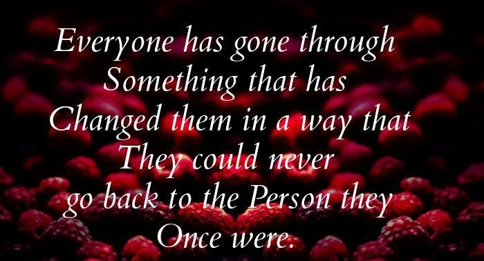 Every one Has Gone Through Something That has Changed Them
