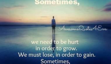 Sometimes We need To Be Hurt in Order To Grow