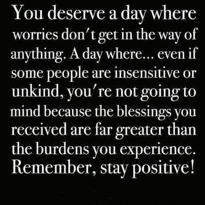 You Deserve A Day Where Worries Don't Get In The Way