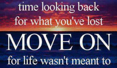 Don't Waste Your Time Looking Back For What You Have Lost Move On