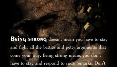 Being Strong Doesn't Mean You have To Stay And Fight All The Battles