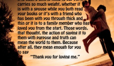 Sometimes we need to stop and say Thank you for loving me