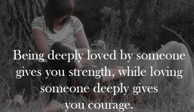 Being Deeply loved by Someone Give You Strength
