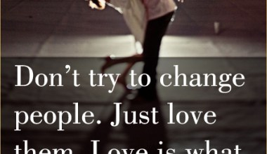 Dont Try To Change People