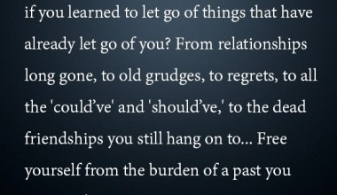 Free Yourself From The Burden Of A Past You Cannot Change