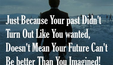 Just Because Your Past Didn't Turn Our Like You Wanted