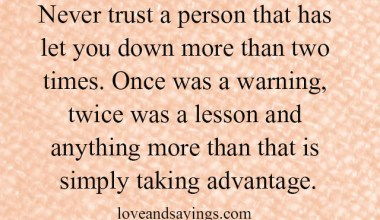 Never trust a person that has let you down