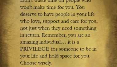 You Deserve To Have People In Your Life Who Love, Support And Care For You