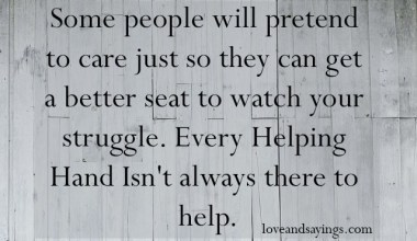 Every Helping Hand Isn't Always There To Help