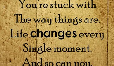 Life Changes Every Single Moment