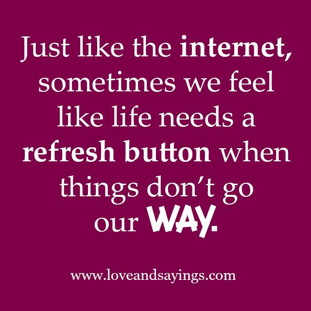 Refresh Quotes: Life Need A Refresh Button