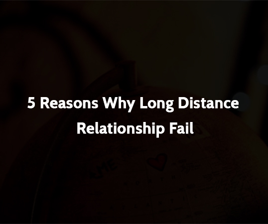 5 Reasons Why Long Distance Relationship Fail