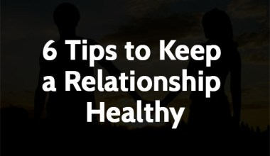 6 Tips to Keep a Relationship Healthy