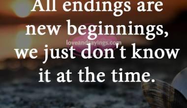 All Endings are new beginnings