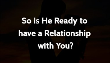 So is He Ready to have a Relationship with You
