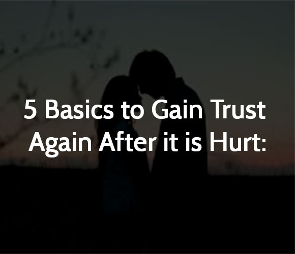 5 Basics to Gain Trust Again After it is Hurt