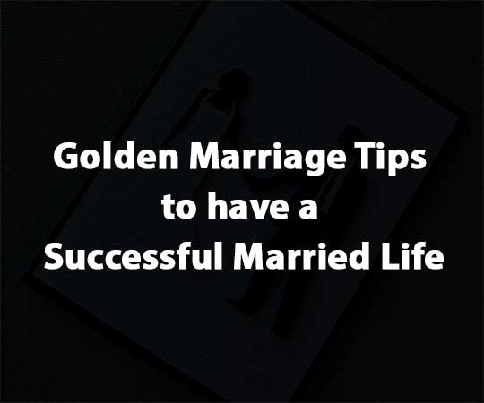 Golden Marriage Tips to have a Successful Married Life