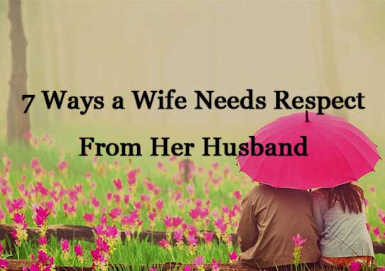 7 Ways a Wife Needs Respect From Her Husband