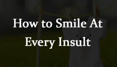 How to Smile At Every Insult