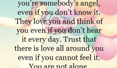 Trust that there is love all around you even if you cannot feel it