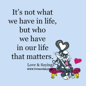 We have in our life that matters