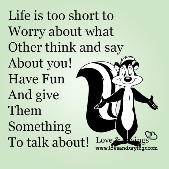Worry about what other think and say about you