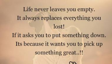 Life never leave you empty