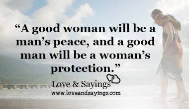 A good woman will be a man's peace