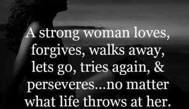 A Strong woman loves, forgives, walk away