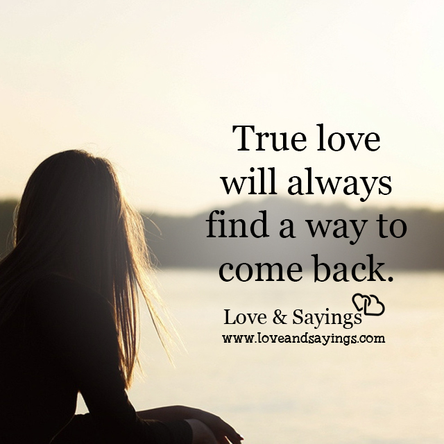 Love Will Find A Way Quotes: True Love Will Always Find A Way To Come Back