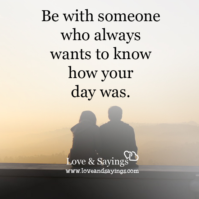 Be with someone who always wants to know