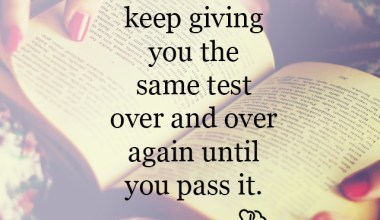 Life will keep giving you the same test over
