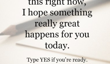 I hope something really great happens for you