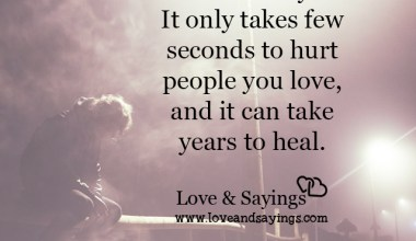 It only takes few seconds to hurt people you love