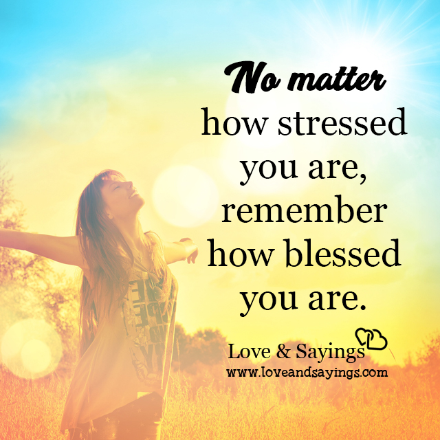 No matter how stressed you are