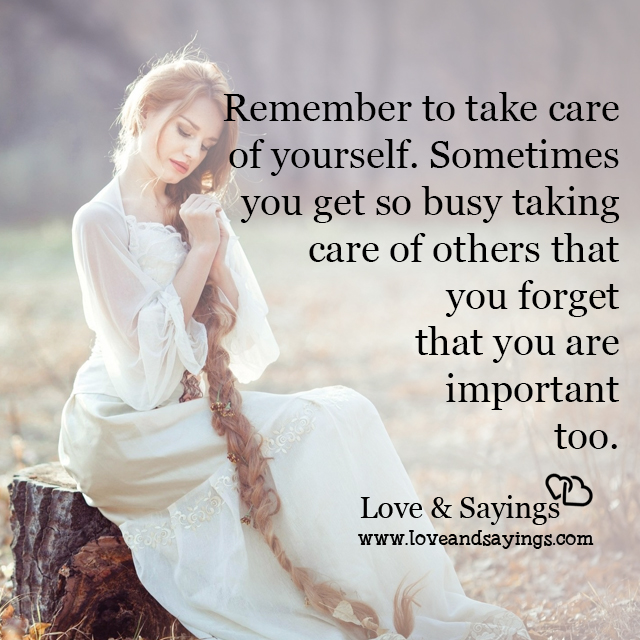 Sometimes you get so busy taking care of others