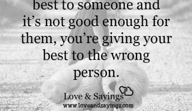 You're giving your best to the wrong person