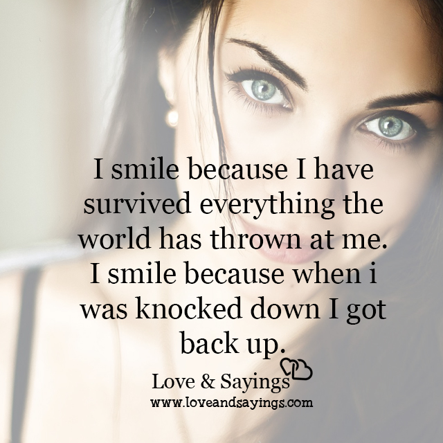 I smile because when i was knocked down I got back up