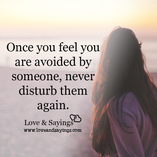 Once you feel you are avoided by someone