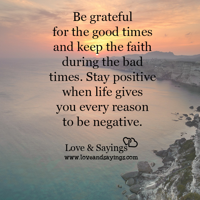 Stay positive when life gives you every reason to be negative