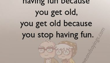 You don't stop having fun because you get old