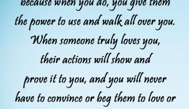 Never convince or beg someone to love or be with you