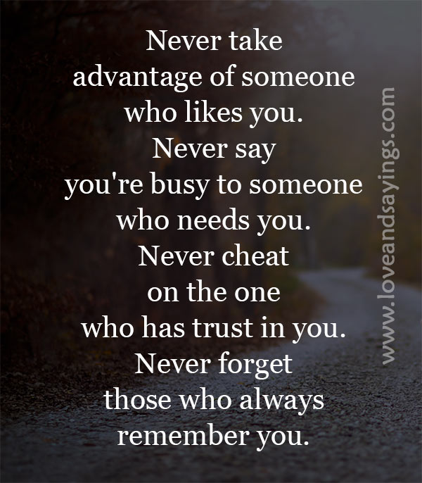 Never take advantage of someone who likes you