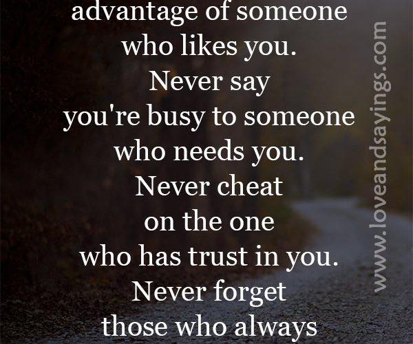 Never take advantage of someone who likes you