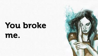 you broke her
