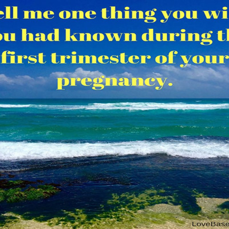 if-there-was-one-thing-you-wish-you-had-known-in-the-first-trimester-of-your-pregnancy-what-would-if-be