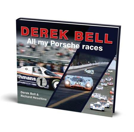 Derek Bell : all my Porsche races by Derek Bell and Richard Heseltine