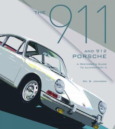 The 911 and 912 Porsche, A Restorer's Guide to Authenticity II Brett Johnson