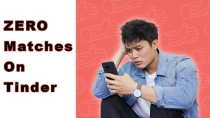 Read more about the article Why No Matches On Tinder?Top 8 Reasons